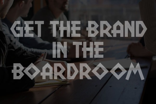 Why the brand belongs in the boardroom